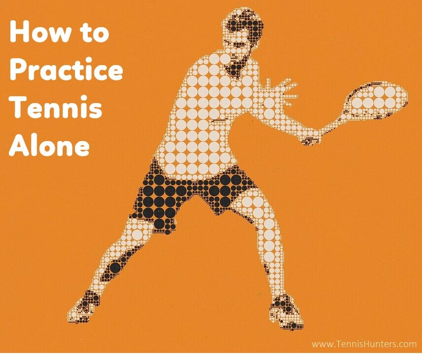 How to Practice Tennis Alone