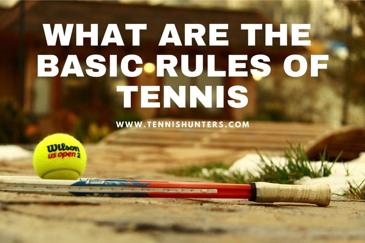 WHAT ARE THE BASIC RULES OF TENNIS