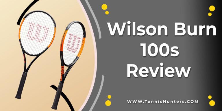 wilson burn 100s review