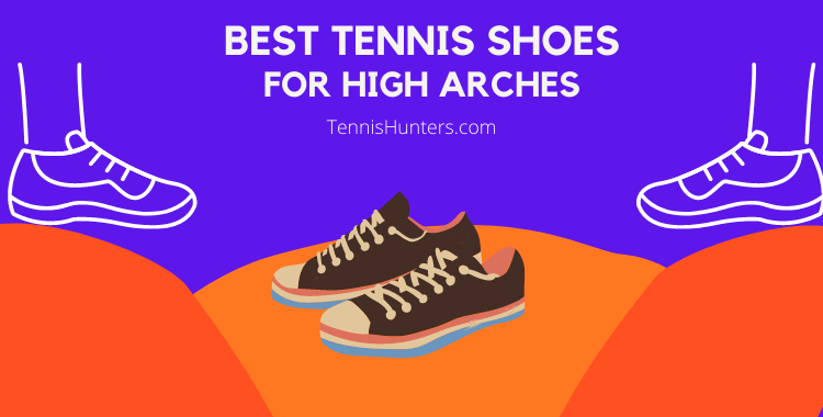 BEST TENNIS SHOES FOR HIGH ARCHES
