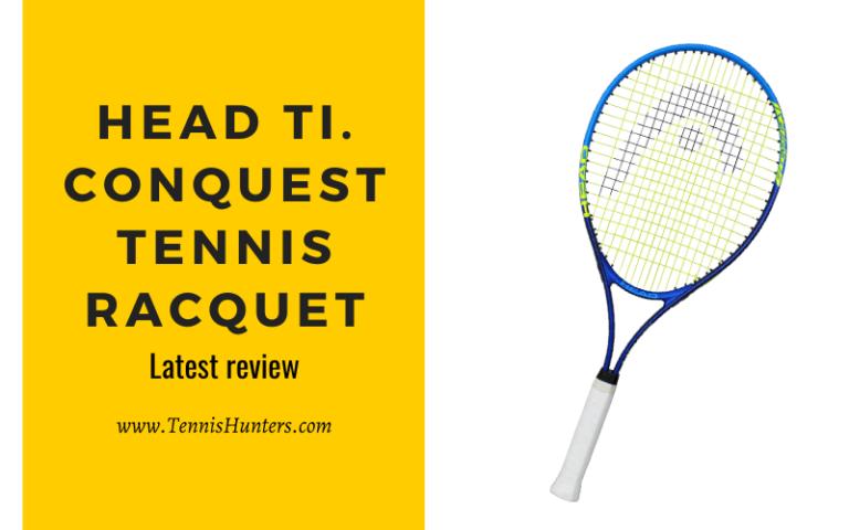 head ti conquest tennis racquet