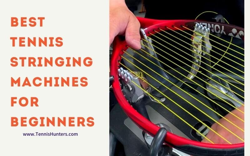 BEST TENNIS STRINGING MACHINE FOR BEGINNERS