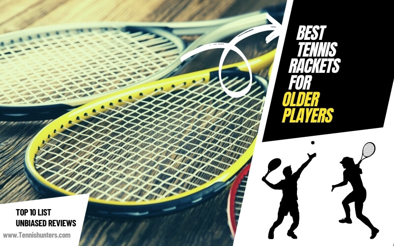 Best Tennis Racket for older players