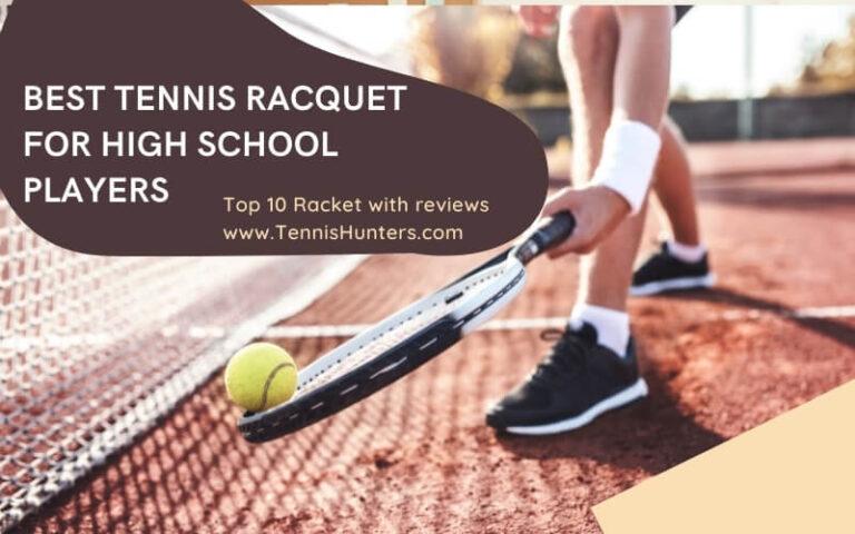 BEST TENNIS RACQUET FOR HIGH SCHOOL PLAYERS