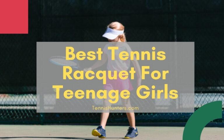 Best Tennis Racquet For Teenage Girls