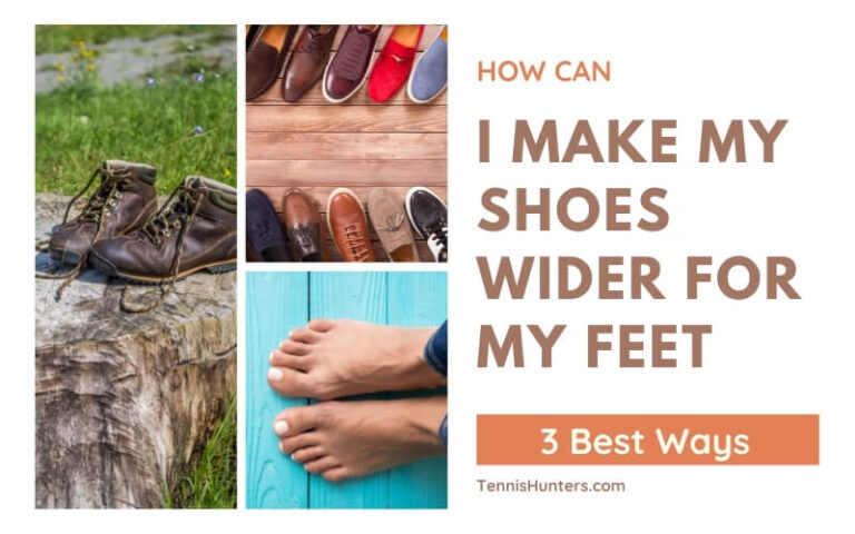 How Can I Make My Shoes Wider For My Feet