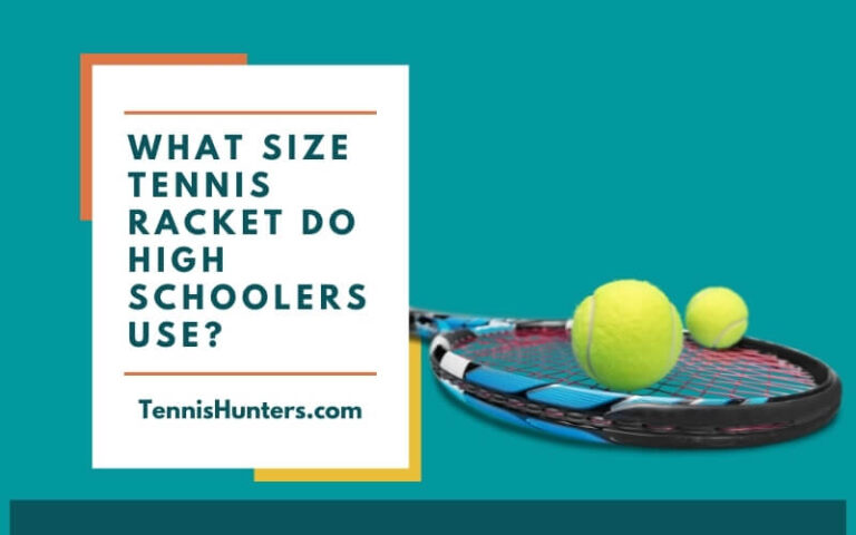 What Size Tennis Racket Do High Schoolers Use