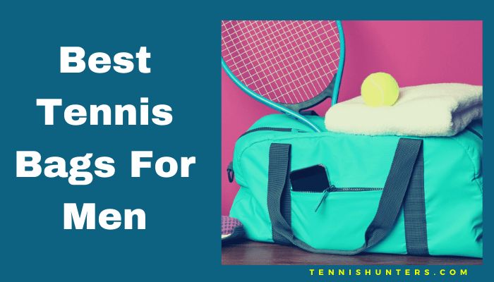BEST TENNIS BAGS FOR MEN