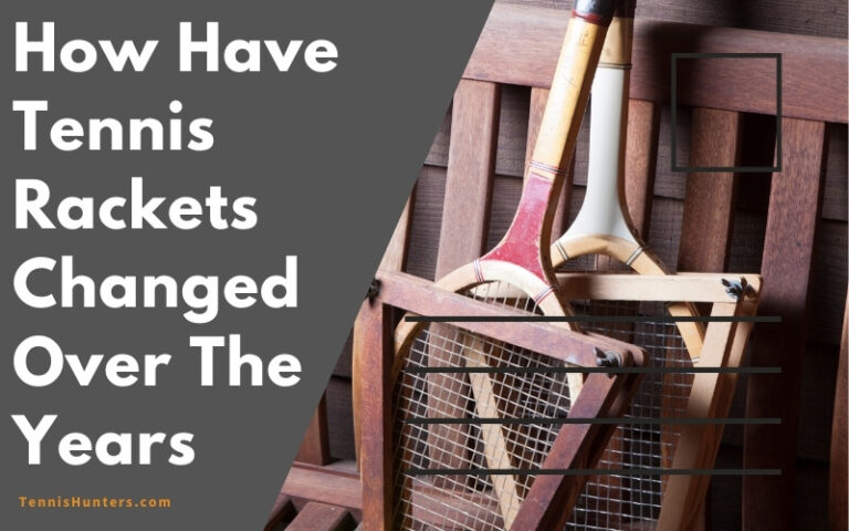 How Have Tennis Rackets Changed Over The Years